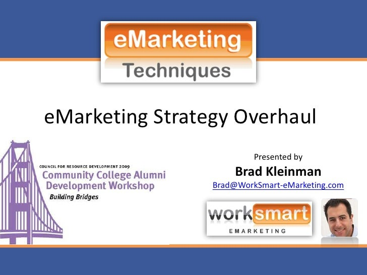 eMarketing Strategy Overhaul<br />Presented by<br />Brad Kleinman<br />Brad@WorkSmart-eMarketing.com<br />