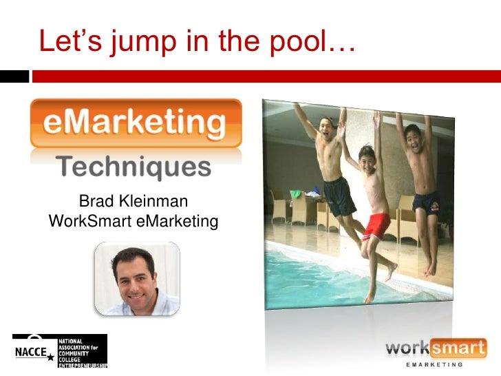 Let's jump in the pool…        Brad Kleinman WorkSmart eMarketing