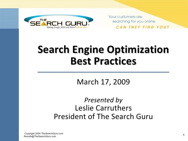 Search Engine Optimization Best Practices March 17, 2009 Presented by Leslie Carruthers President of The Search Guru
