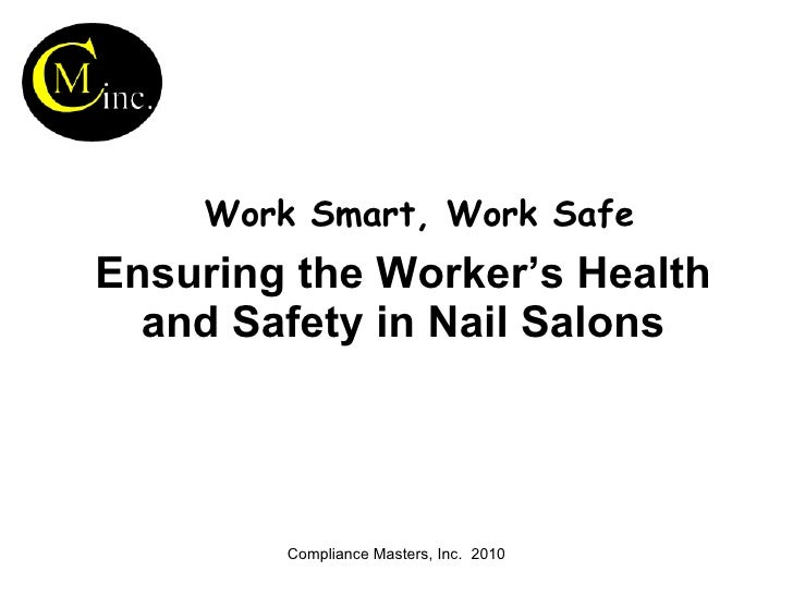 Work Smart, Work Safe Ensuring the Worker's Health and Safety in Nail Salons