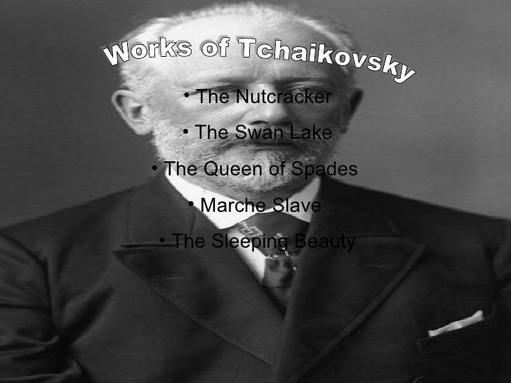 Works of Tchaikovsky <ul><li>The Nutcracker </li></ul><ul><li>The Swan Lake </li></ul><ul><li>The Queen of Spades  </li></...