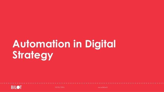 Automation in Digital Strategy 19/05/2016 www.bilot.fi