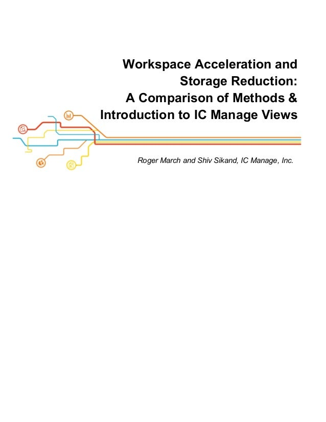 Workspace Acceleration andStorage Reduction:A Comparison of Methods &Introduction to IC Manage ViewsRoger March and Shiv S...