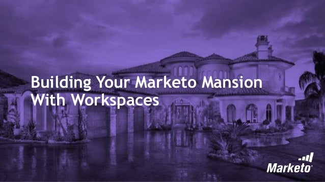 Building Your Marketo Mansion With Workspaces
