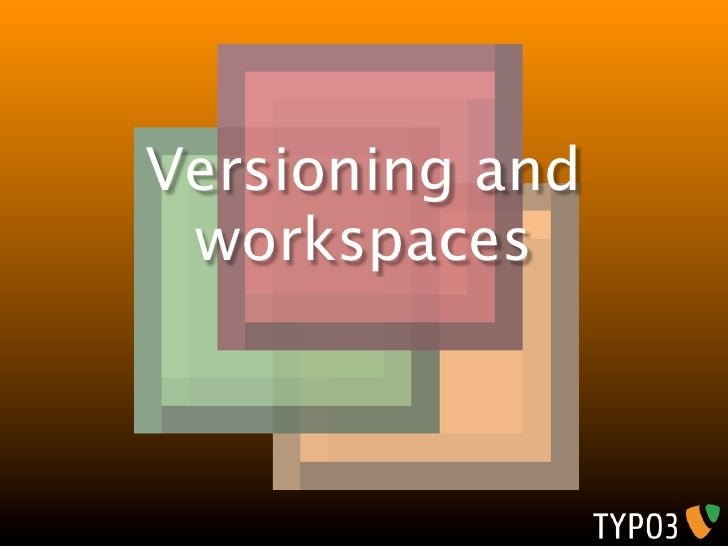 Versioning and  workspaces