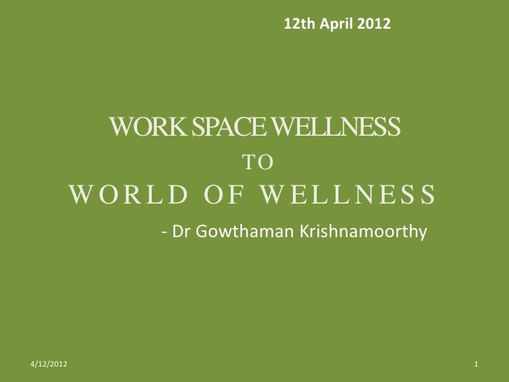 12th April 2012             WORK SPACE WELLNESS                        TO            WORLD OF WELLNESS                - Dr...