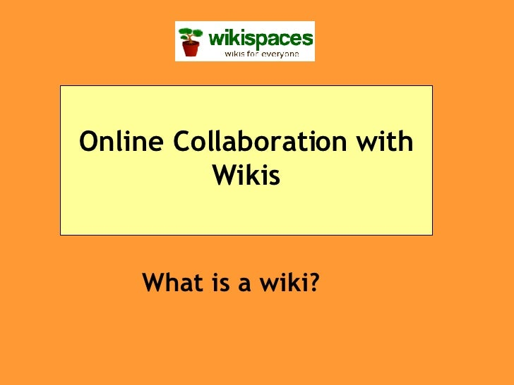 What is a wiki? Online Collaboration with Wikis