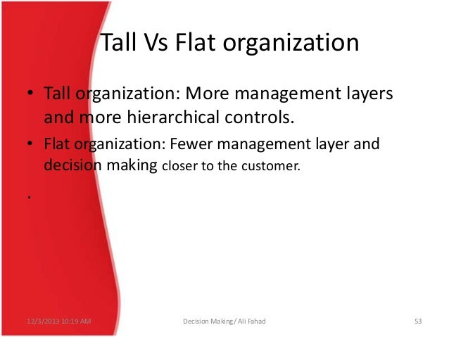 tall vs flat organizational structures What is the difference between tall and flat structure tall structure is an organizational structure with many levels of hierarchy while flat structure is an.