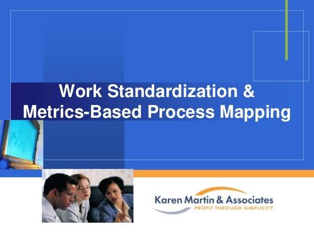 Work Standardization & Metrics-Based Process Mapping  Company  LOGO