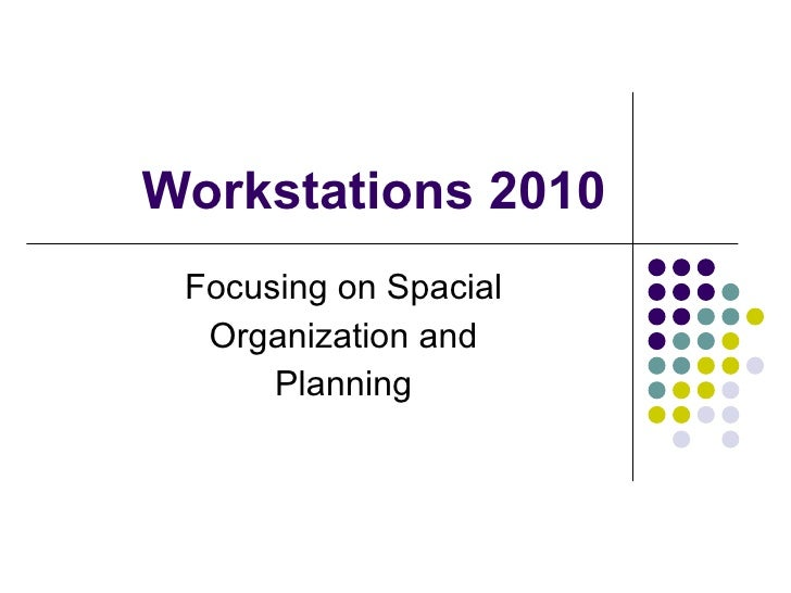 Workstations 2010 Focusing on Spacial Organization and Planning