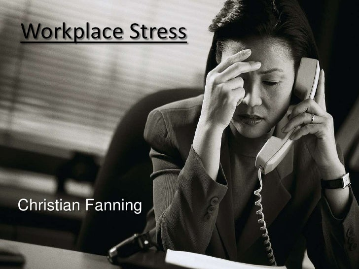 Workplace Stress<br />Christian Fanning<br />