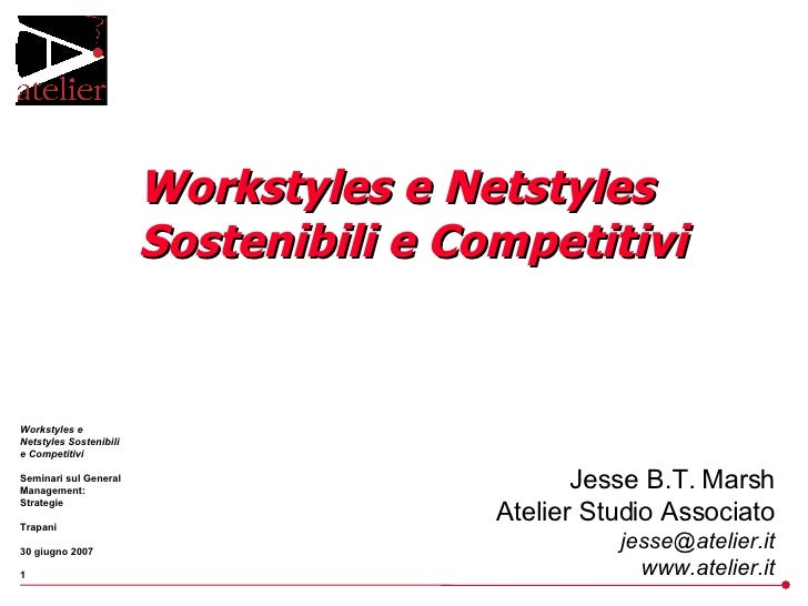 Workstyles e Netstyles Sostenibili e Competitivi Jesse B.T. Marsh Atelier Studio Associato [email_address] www.atelier.it