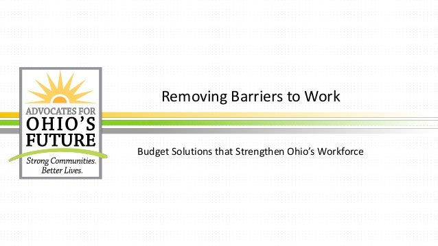 Removing Barriers to Work Budget Solutions that Strengthen Ohio's Workforce
