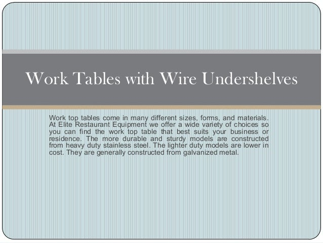 Work Tables with Wire Undershelves  Work top tables come in many different sizes, forms, and materials.  At Elite Restaura...