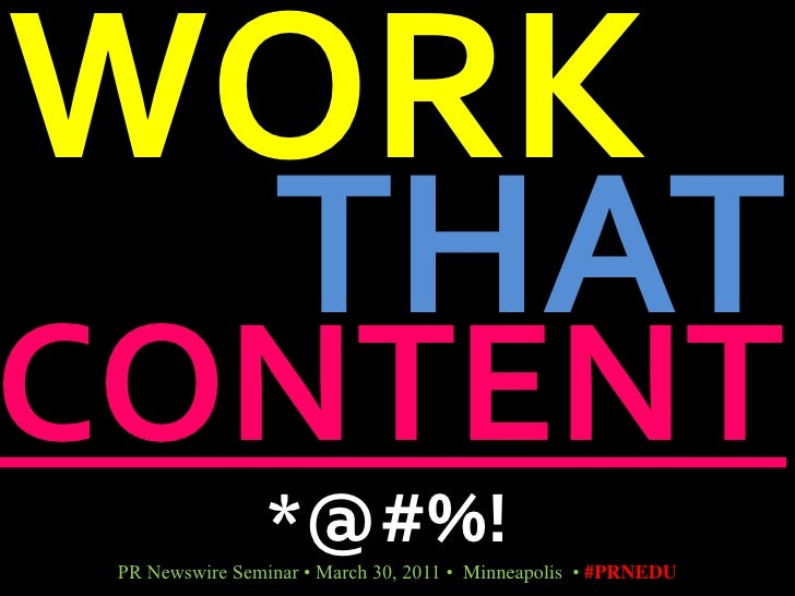 WORK<br />THAT<br />CONTENT<br />*@#%!<br />PR Newswire Seminar • March 30, 2011 •  Minneapolis  • #PRNEDU<br />