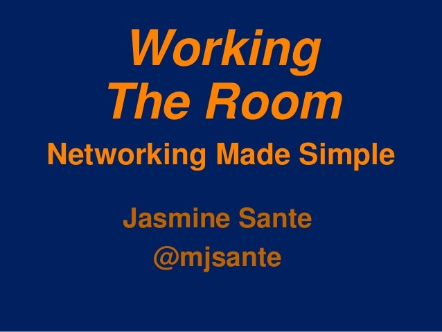 Working The Room Networking Made Simple Jasmine Sante @mjsante
