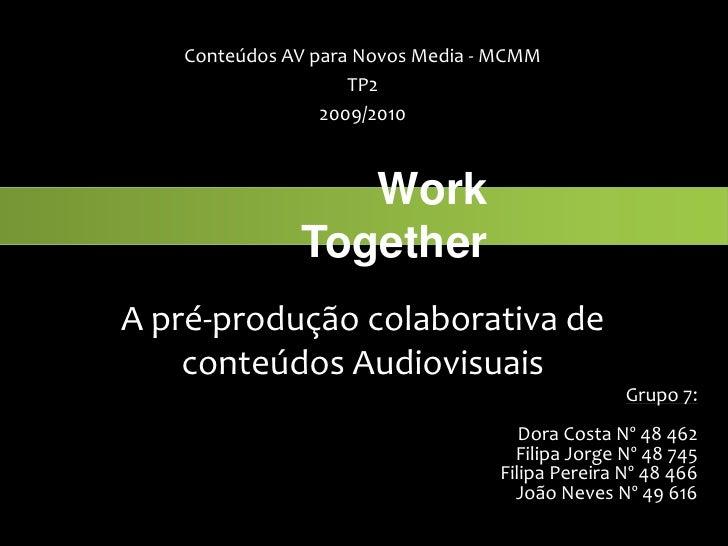 Conteúdos AV para Novos Media - MCMM<br />TP2<br />2009/2010<br />WorkTogether<br />A pré-produção colaborativa de conteúd...