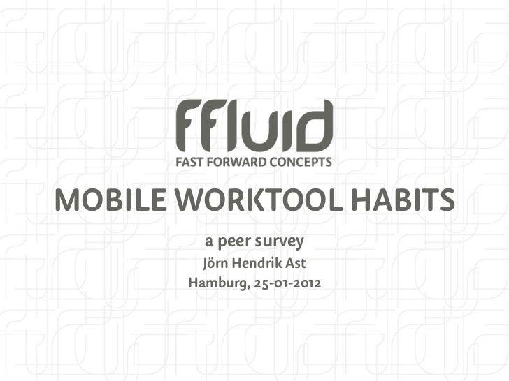 MOBILE WORKTOOL HABITS         a peer survey         Jörn Hendrik Ast       Hamburg, 25-01-2012