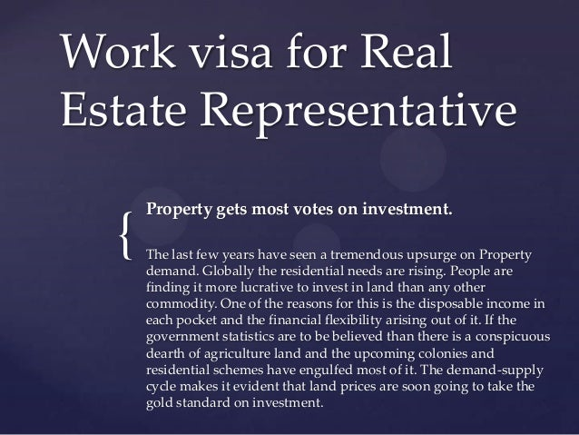 Work visa for Real Estate Representative  {  Property gets most votes on investment. The last few years have seen a tremen...