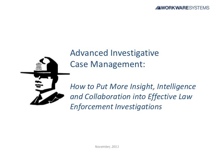 Advanced InvestigativeCase Management:How to Put More Insight, Intelligenceand Collaboration into Effective LawEnforcement...