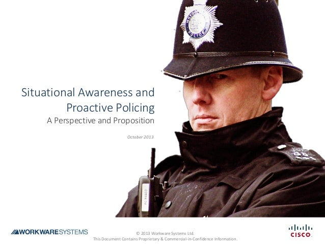 Situational Awareness and Proactive Policing A Perspective and Proposition October 2013 © 2013 Workware Systems Ltd. This ...