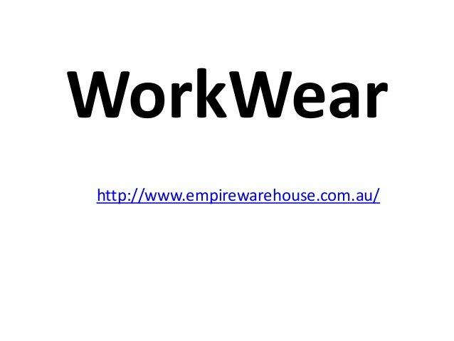 WorkWearhttp://www.empirewarehouse.com.au/