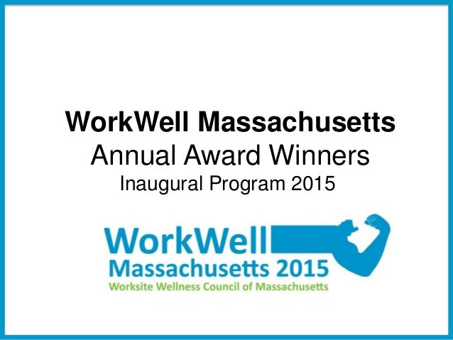 1 WorkWell Massachusetts Annual Award Winners Inaugural Program 2015