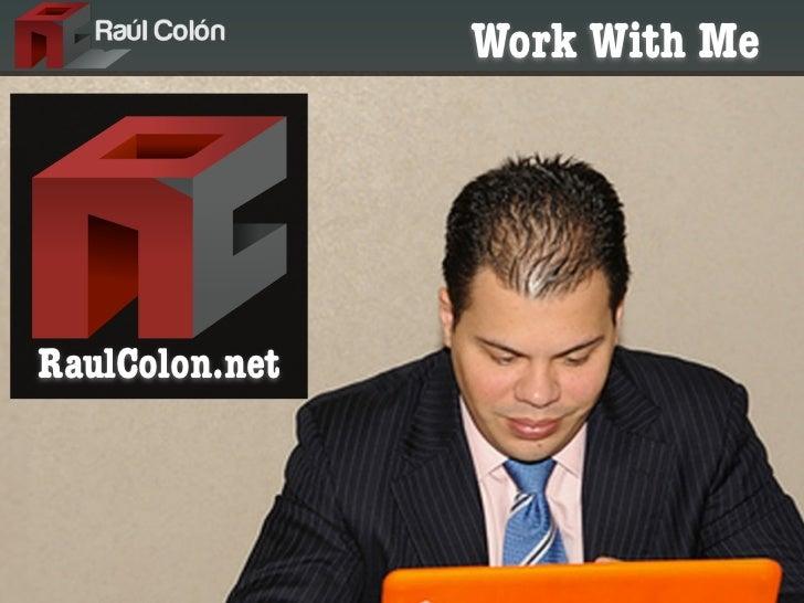 Work With MeRaulColon.net