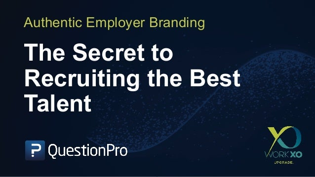 The Secret to Recruiting the Best Talent Authentic Employer Branding