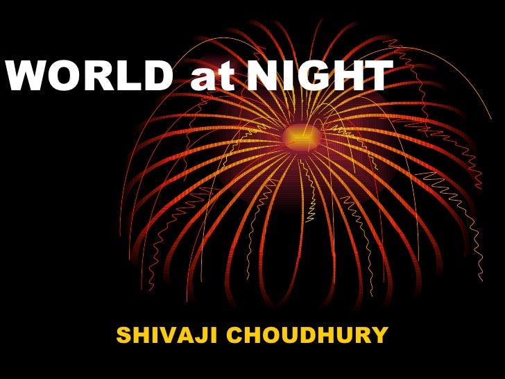 WORLD at NIGHT SHIVAJI CHOUDHURY