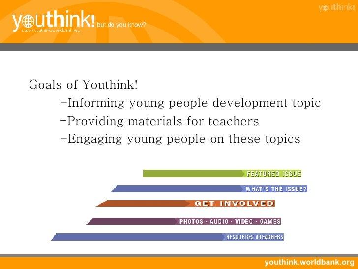 <ul><li>Goals of Youthink! </li></ul><ul><ul><ul><li>-Informing young people development topic </li></ul></ul></ul><ul><ul...