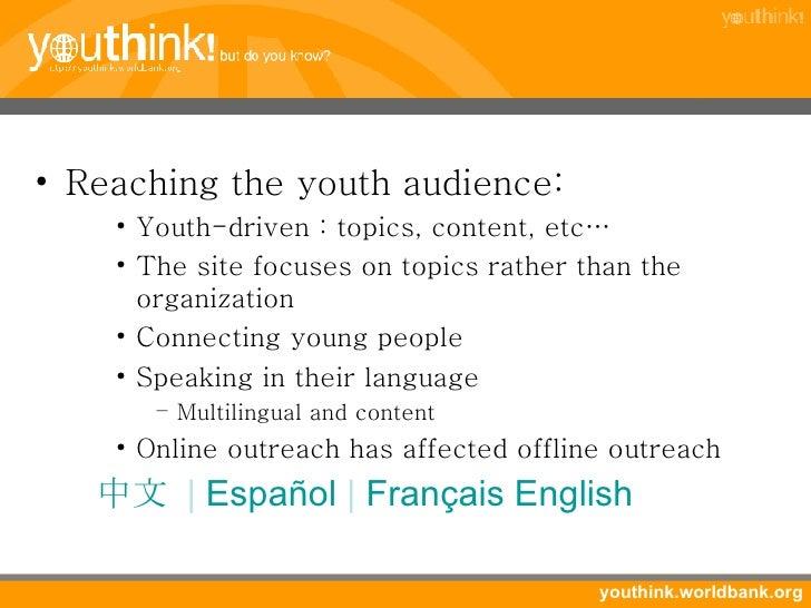 <ul><li>Reaching the youth audience: </li></ul><ul><ul><ul><li>Youth-driven : topics, content, etc… </li></ul></ul></ul><u...