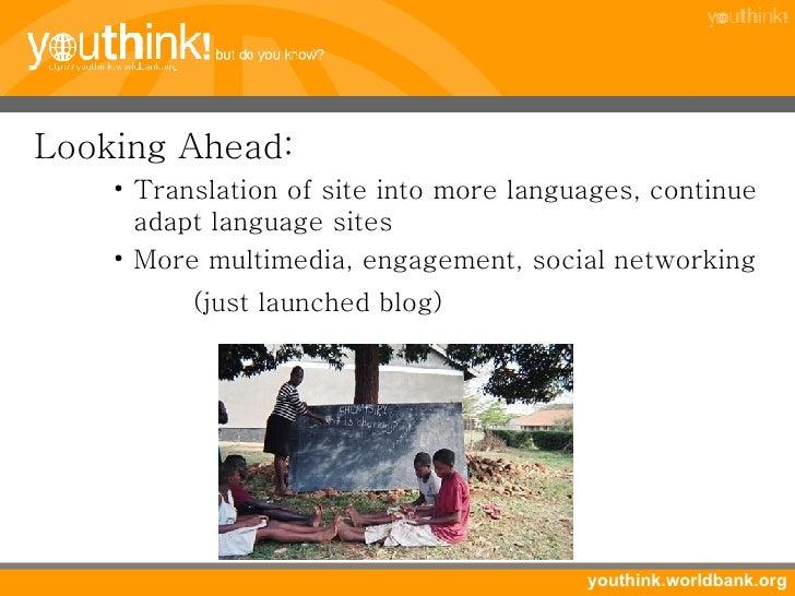 <ul><li>Looking Ahead: </li></ul><ul><ul><ul><li>Translation of site into more languages, continue adapt language sites </...