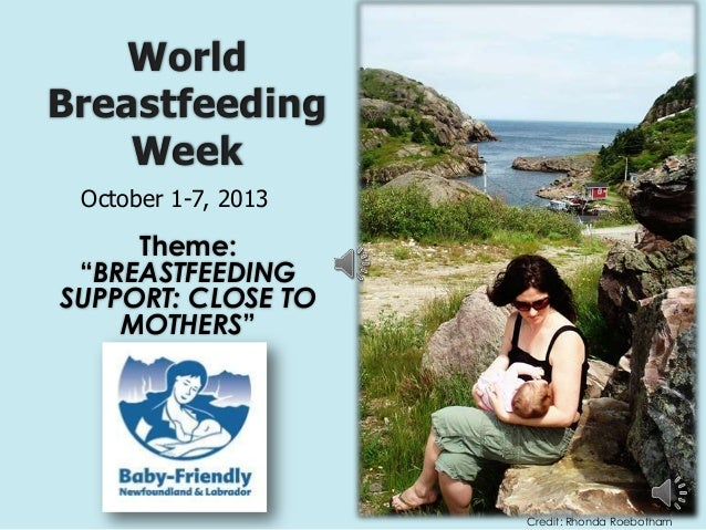 "World Breastfeeding Week Theme: ""BREASTFEEDING SUPPORT: CLOSE TO MOTHERS"" October 1-7, 2013 Credit: Rhonda Roebotham"