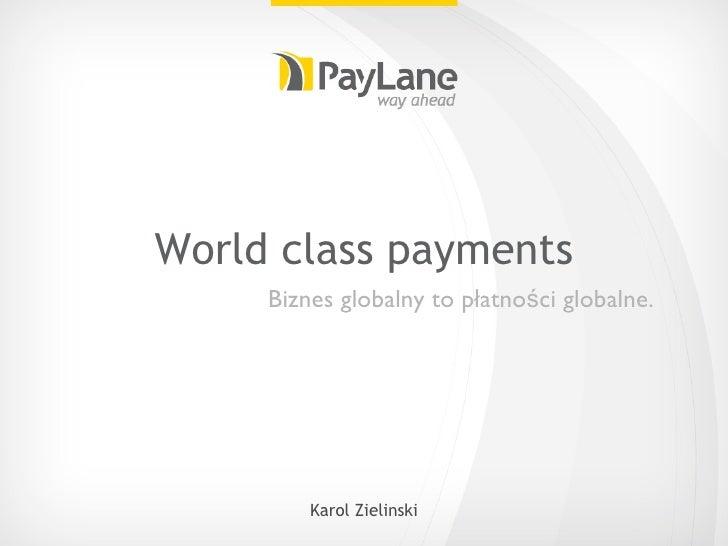 World class payments <ul><li>Biznes globalny to płatności globalne. </li></ul>