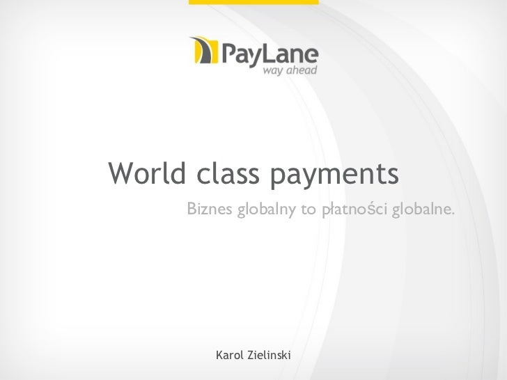 World class payments <ul><li>Biznes globalny to płatności globalne. </li></ul>