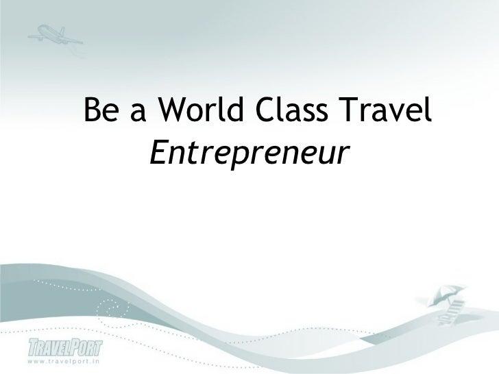Be a World Class Travel     Entrepreneur