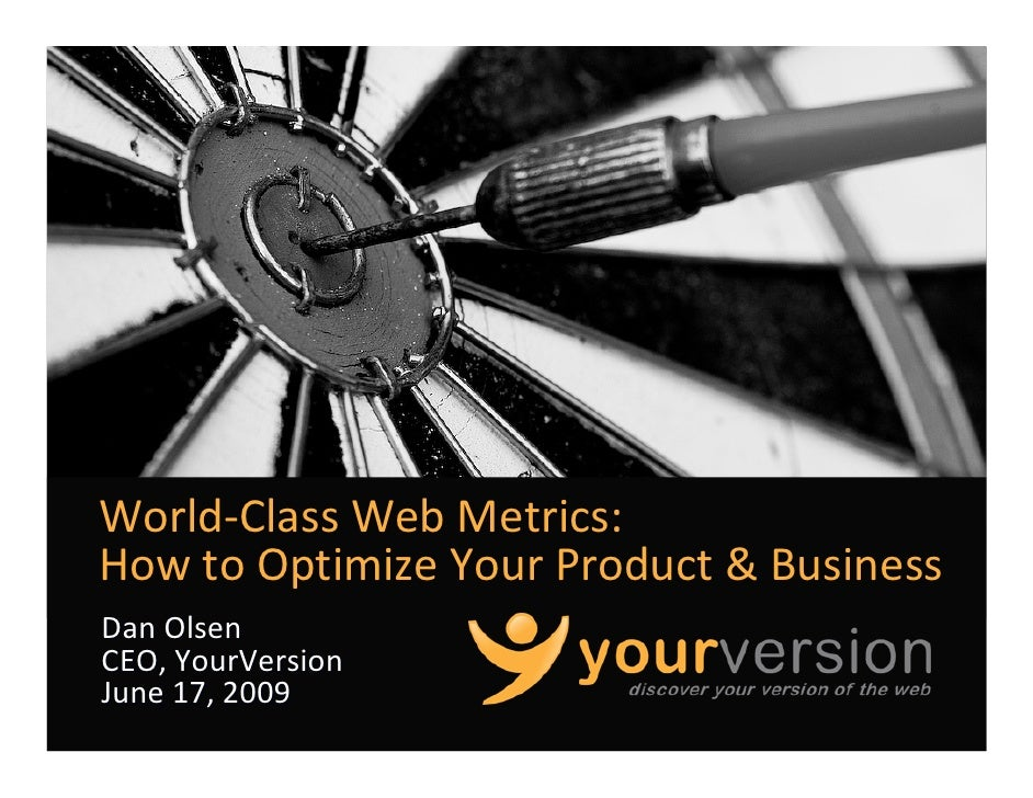 World‐Class Web Metrics: How to Optimize Your Product & Business Dan Olsen CEO, YourVersion June 17, 2009                 ...