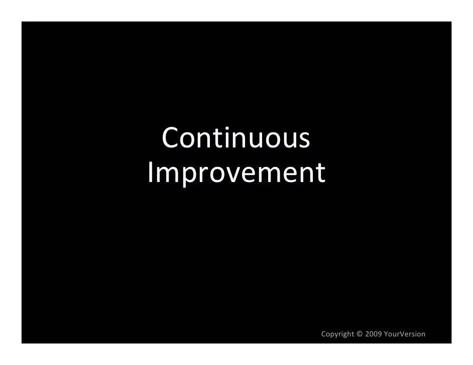 Continuous Improvement              Copyright© 2009YourVersion