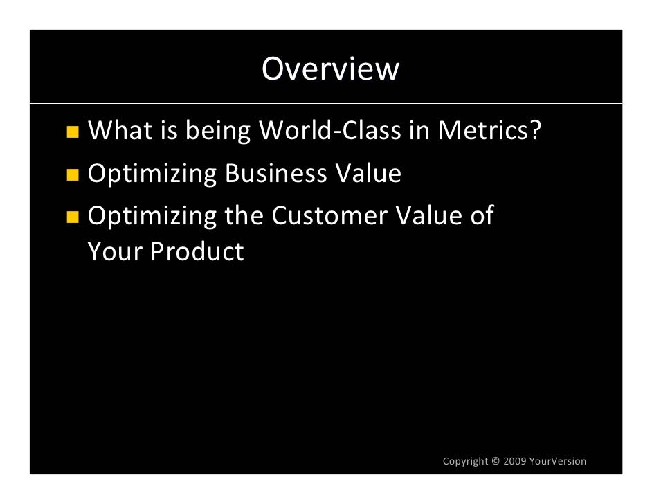 Overview WhatisbeingWorld‐ClassinMetrics? OptimizingBusinessValue OptimizingtheCustomerValueof YourProduct    ...