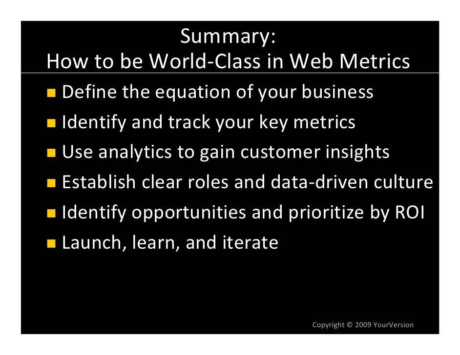 Summary: HowtobeWorld‐ClassinWebMetrics  Definetheequationofyourbusiness  Identifyandtrackyourkeymetrics  ...