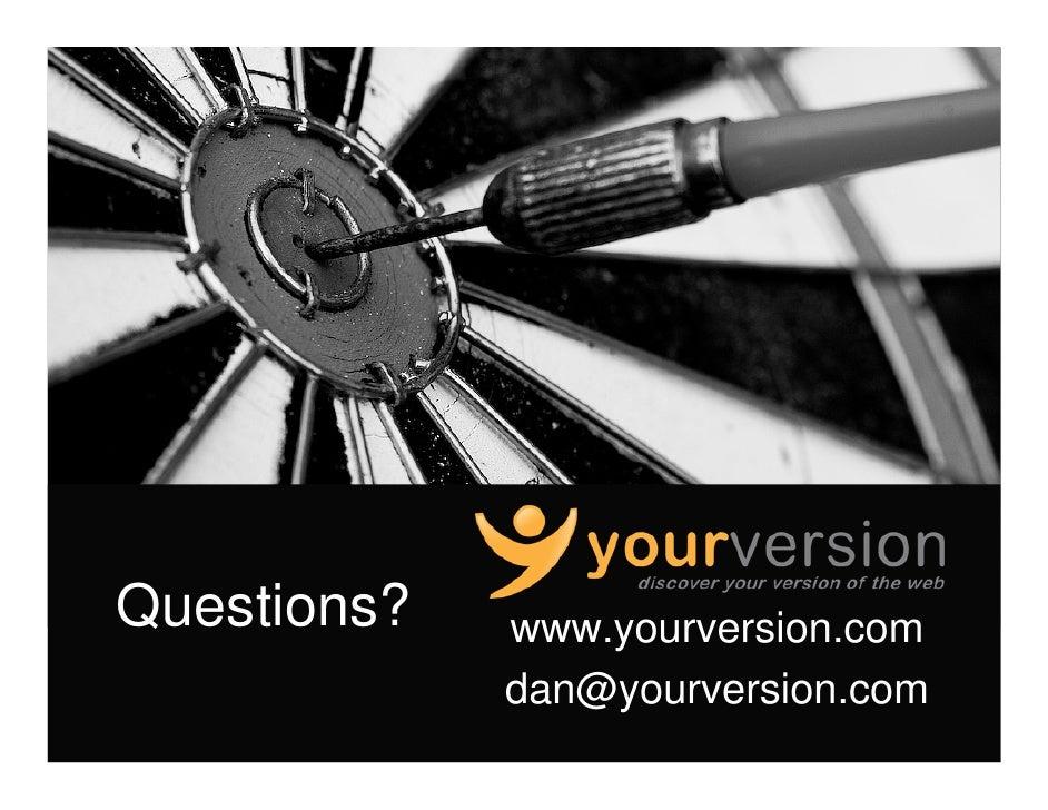 Questions?   www.yourversion.com              dan@yourversion.com                       Copyright© 2009YourVersion
