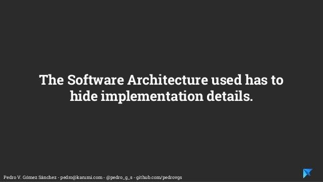 Pedro V. Gómez Sánchez - pedro@karumi.com - @pedro_g_s - github.com/pedrovgs The Software Architecture used has to hide im...
