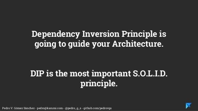 Pedro V. Gómez Sánchez - pedro@karumi.com - @pedro_g_s - github.com/pedrovgs Dependency Inversion Principle is going to gu...