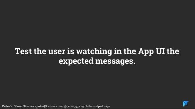 Pedro V. Gómez Sánchez - pedro@karumi.com - @pedro_g_s - github.com/pedrovgs Test the user is watching in the App UI the e...