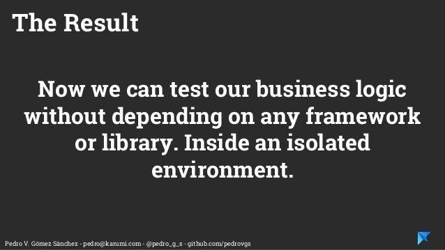 Pedro V. Gómez Sánchez - pedro@karumi.com - @pedro_g_s - github.com/pedrovgs Now we can test our business logic without de...