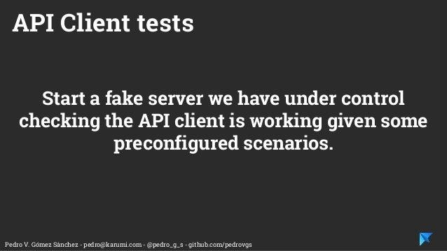 Pedro V. Gómez Sánchez - pedro@karumi.com - @pedro_g_s - github.com/pedrovgs Start a fake server we have under control che...