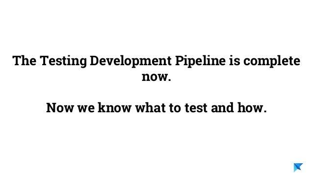 Pedro V. Gómez Sánchez - pedro@karumi.com - @pedro_g_s - github.com/pedrovgs The Testing Development Pipeline is complete ...