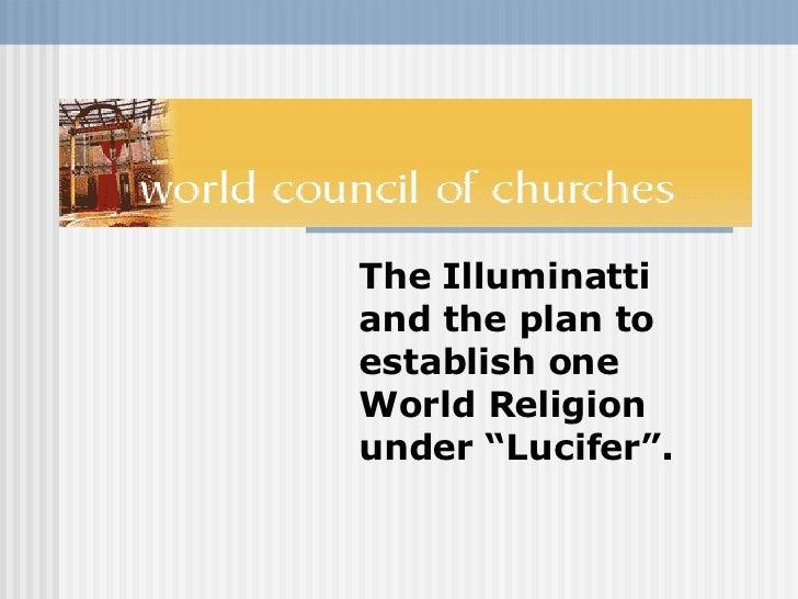 "The Illuminatti and the plan to establish one World Religion under ""Lucifer""."