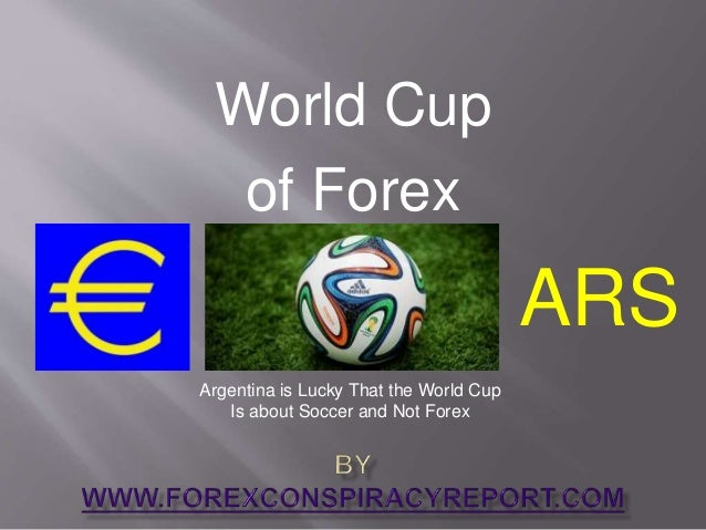 World Cup of Forex Argentina is Lucky That the World Cup Is about Soccer and Not Forex ARS